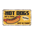 hot dogs vintage rusty metal sign vector image