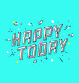 happy today greeting card banner and drawing in vector image vector image