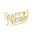 happy birthday hand drawn lettering vector image vector image