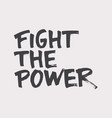 fight the power lettering fight for human rights vector image