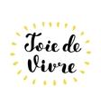 Joie de vivre Joy of life in French Lettering vector image vector image
