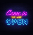 come in we are open neon sign design vector image vector image