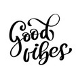 good vibes brush script hand drawn typography vector image