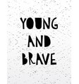 hand drawn calligraphy lettering young and brave vector image vector image