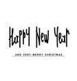 happy new year and veru merry christmas vector image