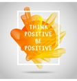 Think positive be positive Inspirational quote vector image