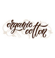 organic cotton brush hand lettering design in vector image vector image