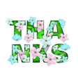 thanks word floral natural vector image