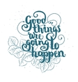 Vintage lettering Good Things vector image