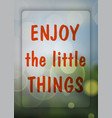 enjoy the little things enjoy on the natural vector image