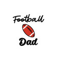 football dad lettering quote typography vector image vector image