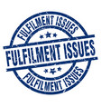 fulfilment issues blue round grunge stamp vector image vector image