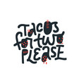 tacos for two please hand drawn black lettering vector image vector image