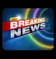 breaking news 01 vector image vector image