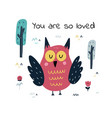 you are so loved print with a cute owl forest vector image vector image