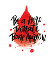 Hand lettering of text be a hero donate bone