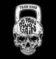 no pain no gain train hard skull in the form of a vector image vector image