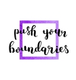 Push your boundaries Brush lettering vector image vector image