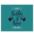 happy is here its you vector image vector image