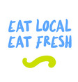 eat local eat fresh motivation quote vector image