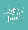 let it snow hand written christmas lettering vector image