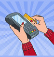 pop art female hands swiping credit card terminal vector image