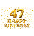 happy birthday 47 years anniversary joy vector image vector image