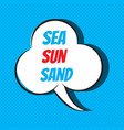 comic speech bubble with phrase sea sun sand vector image vector image