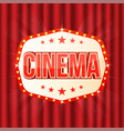 cinema sign on red curtain retro light frame with vector image vector image