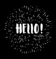 handwritten lettering hello isolated on black vector image
