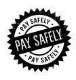 pay safely rubber stamp vector image vector image