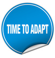 time to adapt round blue sticker isolated on white vector image vector image