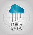 big data cloud storage information globe vector image vector image
