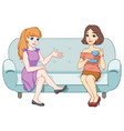 girls are sitting on the couch chatting vector image vector image