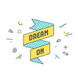 dream on vintage ribbon banner vector image vector image