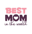 best mom in the world white background imag vector image