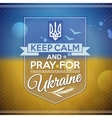 Keep calm and pray for Ukraine vector image