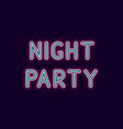 neon inscription of night party vector image vector image