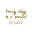 every day is a second chance- hand painted pen vector image vector image