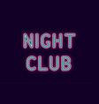 neon inscription of night club vector image