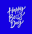 happy boss day - hand drawn brush pen vector image vector image