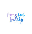 forgive freely watercolor hand written text vector image vector image