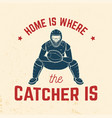 home is where the catcher is vector image vector image