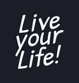 live your life - inspirational typographic quote vector image vector image