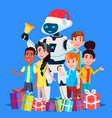robot in santa claus hat and gifts with children vector image vector image