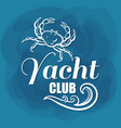 white lettering yacht club crab vector image vector image