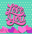 love you lettering phrase on colorful background vector image vector image