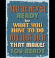Retro Vintage Motivational Quote Poster vector image vector image