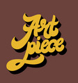 art piece hand drawn lettering isolated vector image vector image