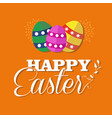 happy easter greeting card for spring holiday vector image